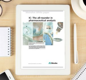 Metrohm - Whitepaper: IC - The all-rounder in pharmaceutical analysis